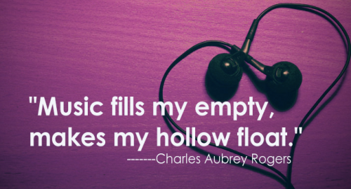 music fills my empty and makes my hollow float