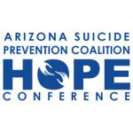 Keynote Speaker- Arizona Suicide Prevention Coalition HOPE Conference